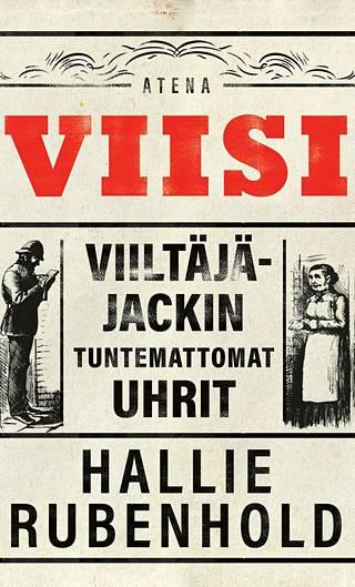Hallie Rubenhold: Viisi – Viiltäjä-Jackin tuntemattomat uhrit (Suom. Mari Janatuinen, Atena, 400 s.)