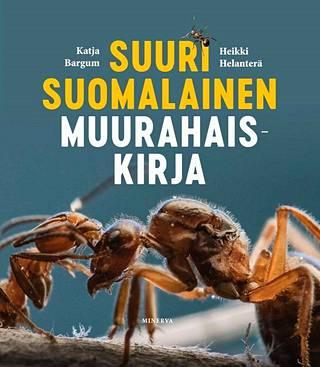 Katja Bargum ja Heikki Helanterä: Suuri suomalainen muurahaiskirja. Minerva 2019. 215 s.