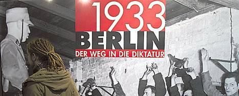 Berliini 1933 -näyttely kertoo, miten Saksa eteni diktatuuriin.