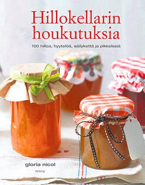 Gloria Nicol: Hillokellarin houkutuksia – 100 hilloa, hyytelöä, säilykettä ja pikkelssiä. Suom. Marita Suontausta. WSOY. 144 s. 24.70 e.
