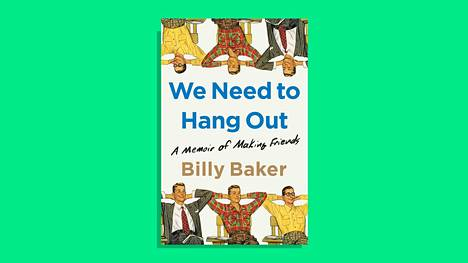 Billy Baker: We Need to Hang out – A Memoir of  Making Friends (Avid Reader Press, 2021)