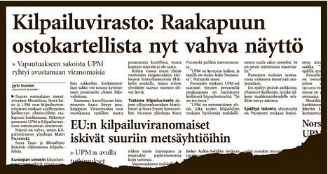 Helsingin käräjäoikeuden mielestä metsänomistajat tulivat tietoisiksi puukartellista Kilpailuviraston tiedotteen ja sitä seuranneen laajan uutisoinnin ansiosta. Helsingin Sanomat kertoi kartelliepäilyistä 26.5.2004.