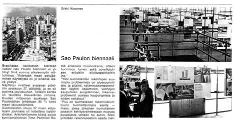 Suomalaista taidetta ja arkkitehtuuria esiteltiin São Paulossa kuvien, tekstien ja piirrustusten avulla. São Paulon biennaali esiteltiin Arkkitehti-lehdessä vuonna 1969.