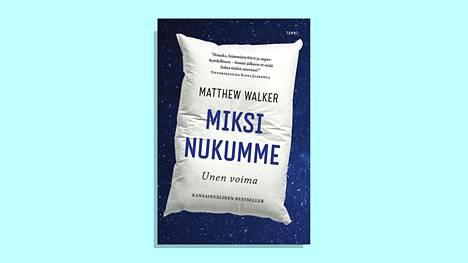 Matthew Walker: Miksi nukumme – Unen voima  (Tammi, 2019, suom. Heikki  Eskelinen)
