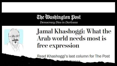 The Washington Post julkaisi Jamal Khashoggin viimeisen kolumnin. Otsikon mukaan arabimaissa tarvitaan ennen kaikkea ilmaisunvapautta.