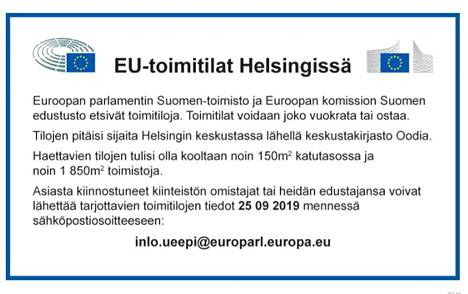 Euroopan parlamentin Suomen-toimisto ja Euroopan komission Suomen-edustusto etsivät mahdollisia uusia toimitiloja tällä Helsingin Sanomissa keskiviikkona 4.9.2019 julkaistulla ilmoituksella.