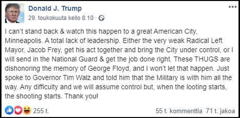 """Lauantaina 6. kesäkuuta presidentti Trumpin lainaus """"kun ryöstely alkaa, ampuminen alkaa"""" oli edelleen luettavissa Facebookissa."""